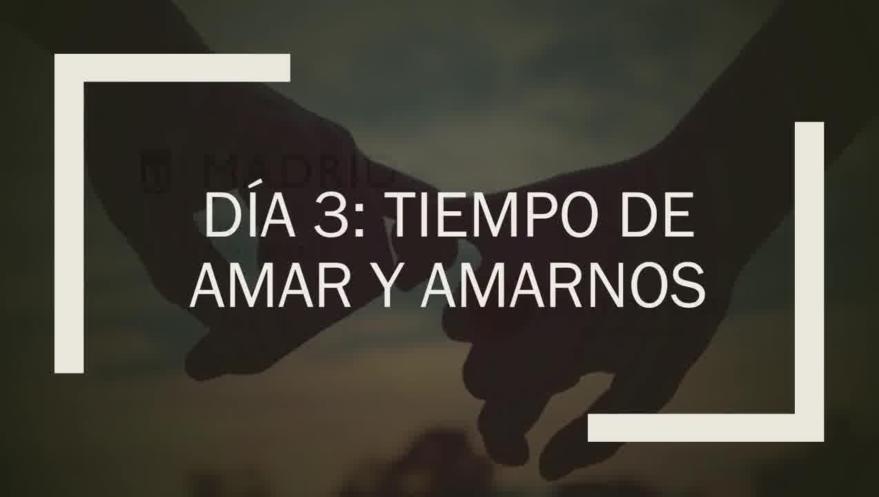 DIA 3 - TIEMPO DE AMAR Y AMARNOS